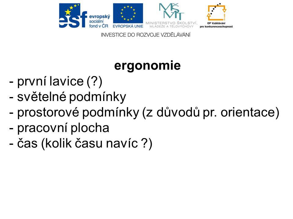 ergonomie - první lavice ( ) - světelné podmínky. - prostorové podmínky (z důvodů pr. orientace) - pracovní plocha.
