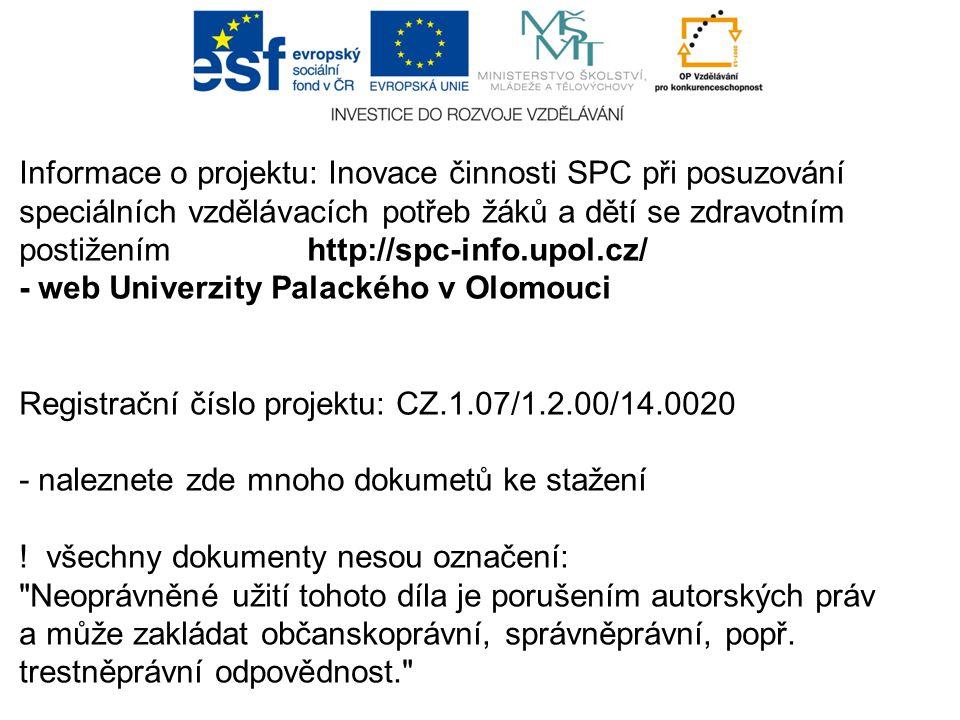 Informace o projektu: Inovace činnosti SPC při posuzování speciálních vzdělávacích potřeb žáků a dětí se zdravotním postižením http://spc-info.upol.cz/