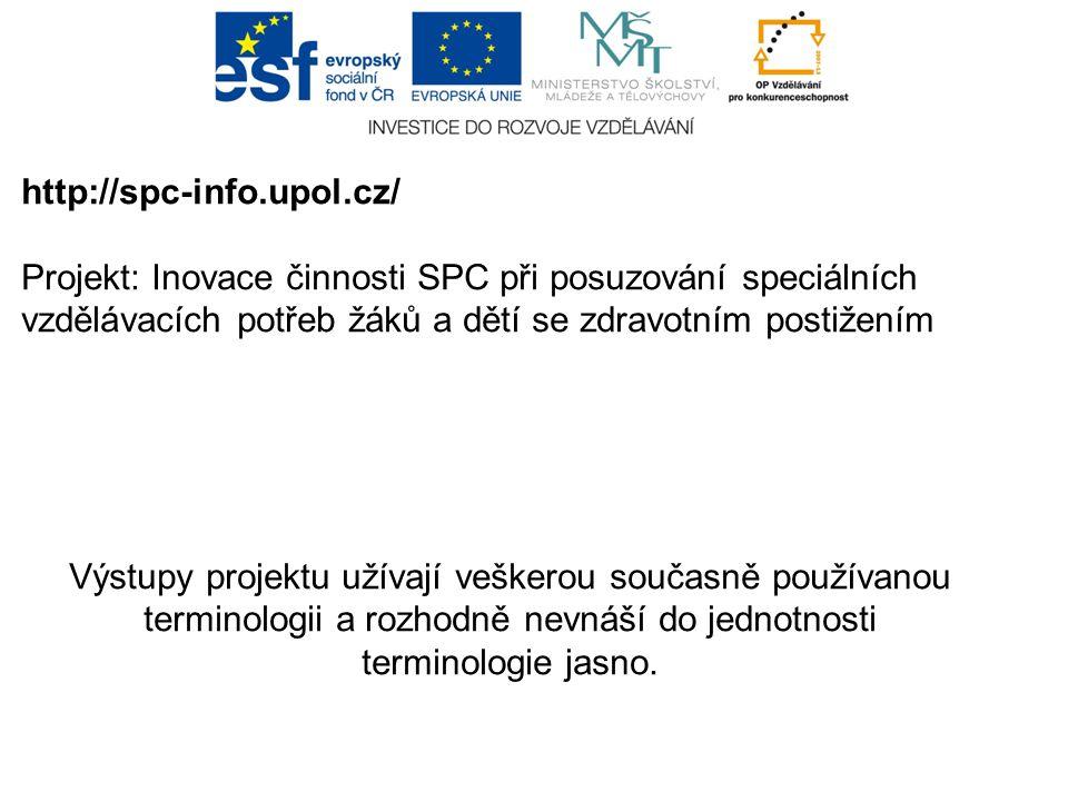 http://spc-info.upol.cz/ Projekt: Inovace činnosti SPC při posuzování speciálních vzdělávacích potřeb žáků a dětí se zdravotním postižením.