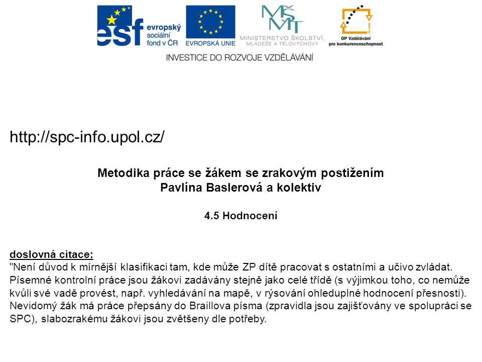 http://spc-info.upol.cz/ Metodika práce se žákem se zrakovým postižením. Pavlína Baslerová a kolektiv.