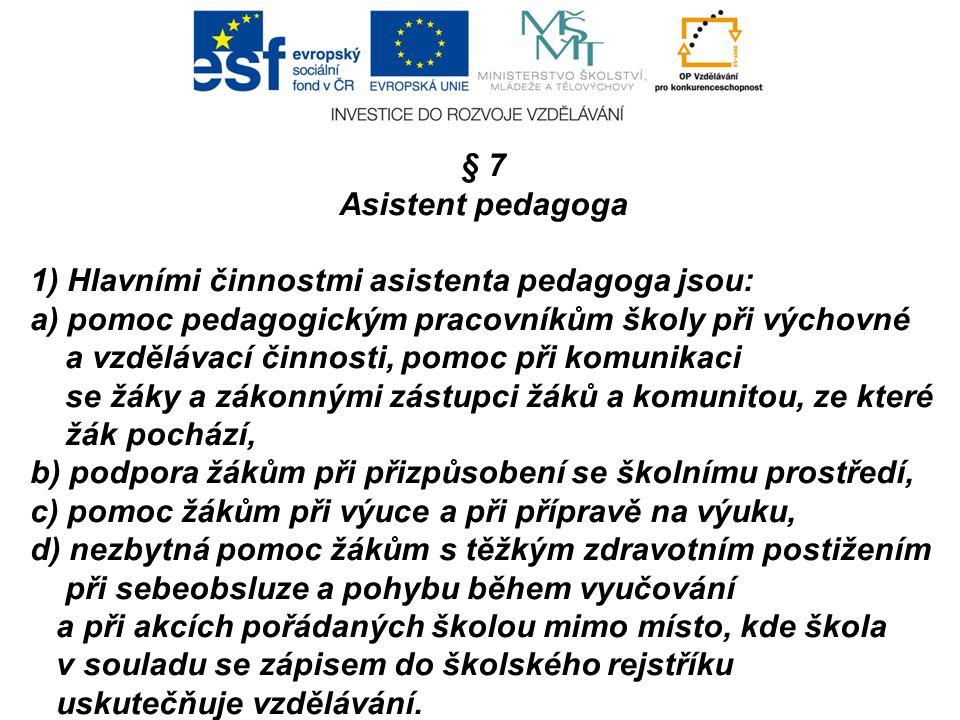 § 7 Asistent pedagoga. 1) Hlavními činnostmi asistenta pedagoga jsou: a) pomoc pedagogickým pracovníkům školy při výchovné.