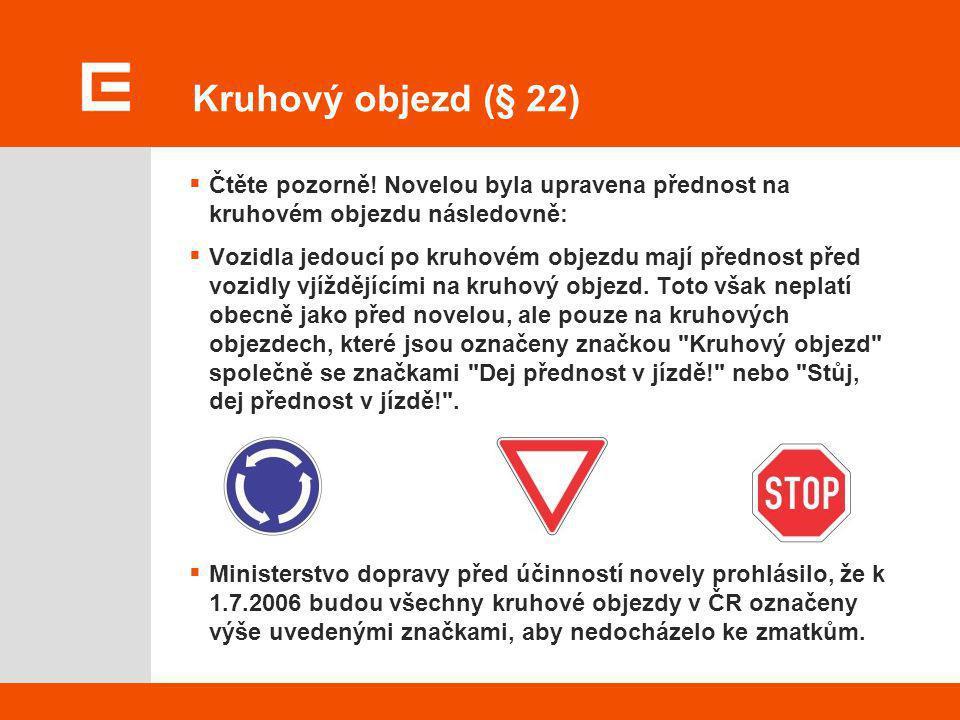 Kruhový objezd (§ 22) Čtěte pozorně! Novelou byla upravena přednost na kruhovém objezdu následovně: