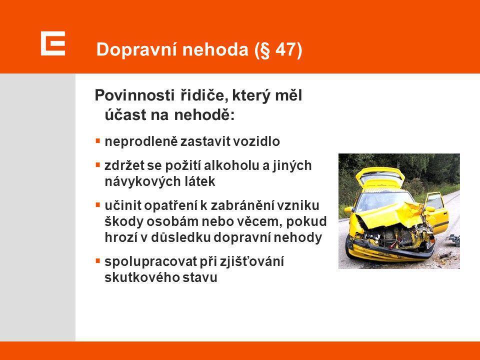 Dopravní nehoda (§ 47) Povinnosti řidiče, který měl účast na nehodě: