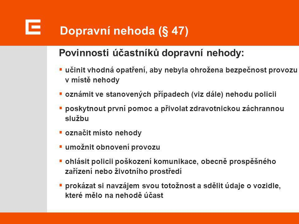 Dopravní nehoda (§ 47) Povinnosti účastníků dopravní nehody: