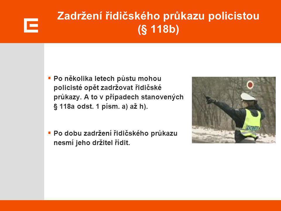 Zadržení řidičského průkazu policistou (§ 118b)