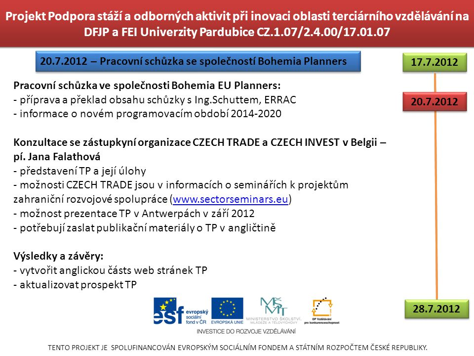 Projekt Podpora stáží a odborných aktivit při inovaci oblasti terciárního vzdělávání na DFJP a FEI Univerzity Pardubice CZ.1.07/2.4.00/17.01.07