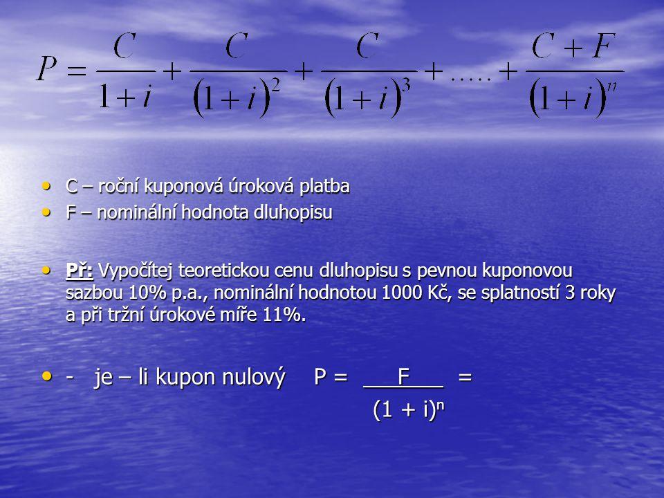 - je – li kupon nulový P = F = (1 + i)n