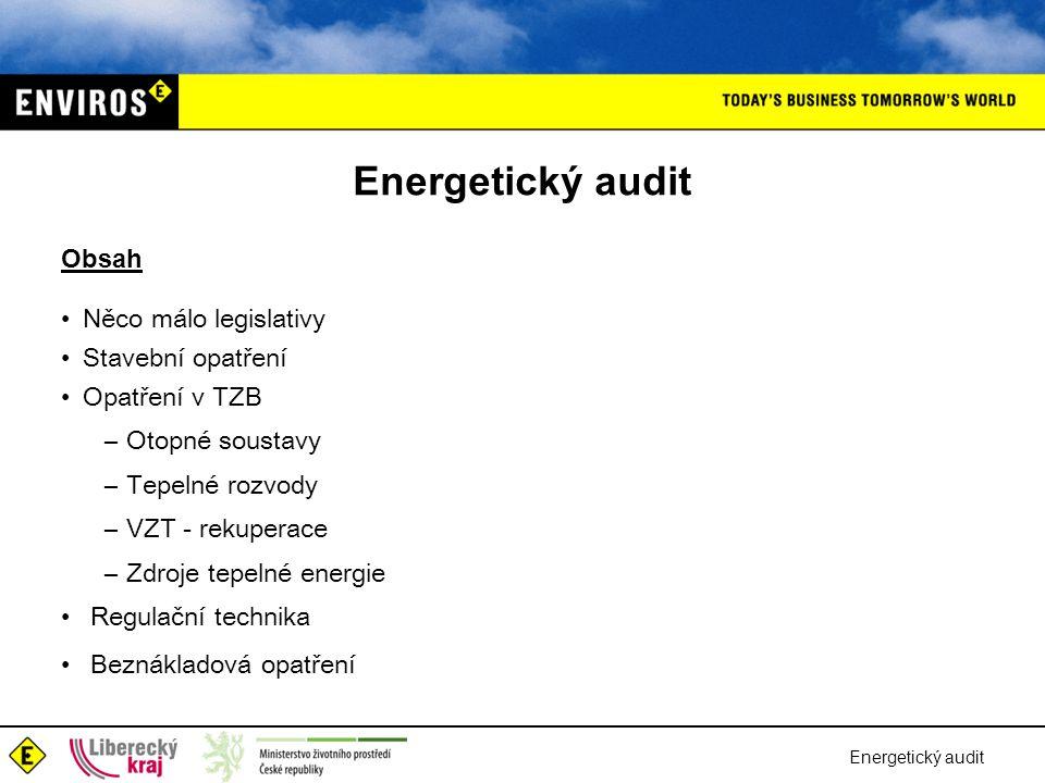 Energetický audit Obsah Něco málo legislativy Stavební opatření