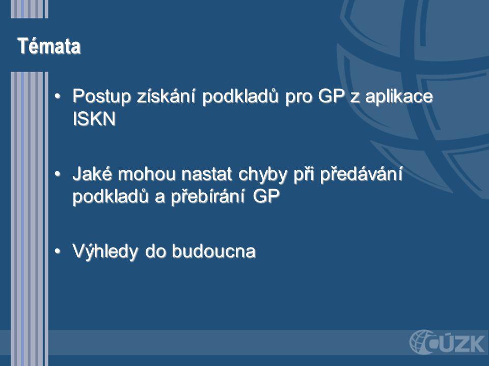 Témata Postup získání podkladů pro GP z aplikace ISKN