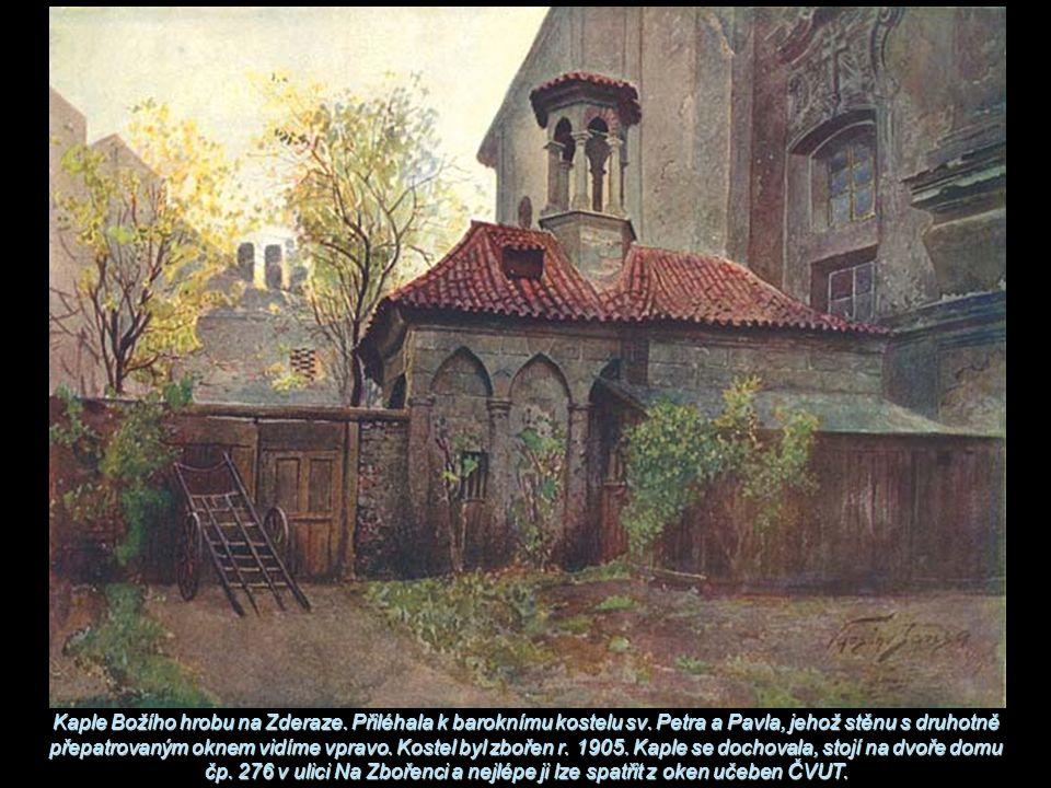 Kaple Božího hrobu na Zderaze. Přiléhala k baroknímu kostelu sv