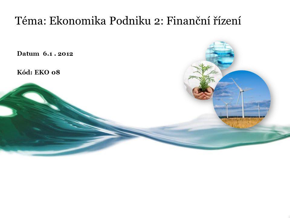 Téma: Ekonomika Podniku 2: Finanční řízení