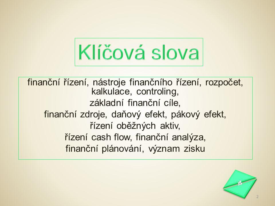 Klíčová slova finanční řízení, nástroje finančního řízení, rozpočet, kalkulace, controling, základní finanční cíle,
