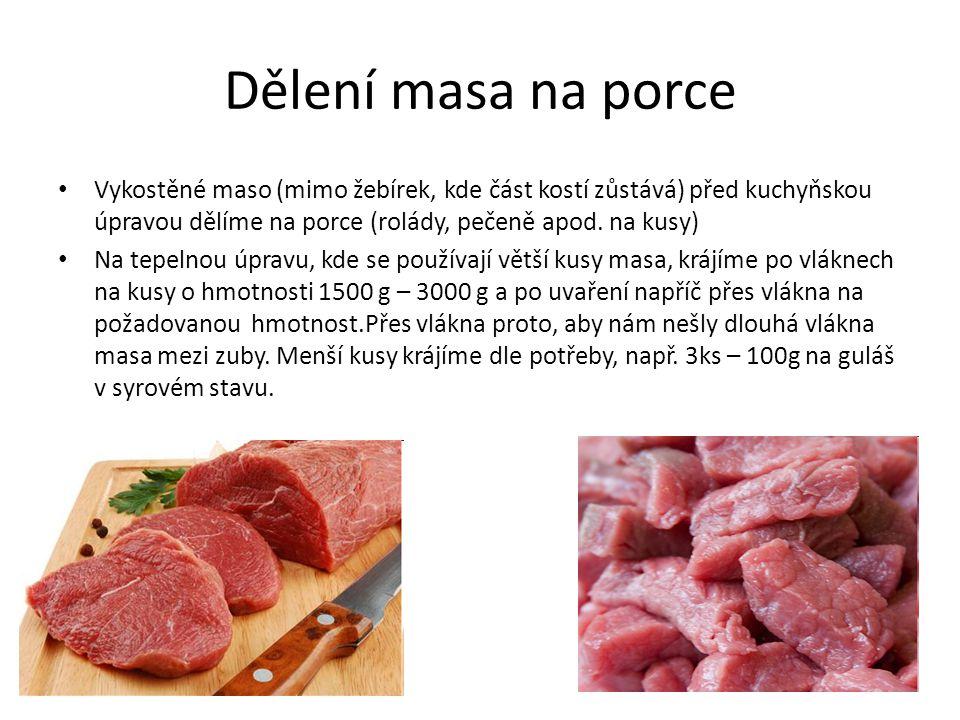 Dělení masa na porce Vykostěné maso (mimo žebírek, kde část kostí zůstává) před kuchyňskou úpravou dělíme na porce (rolády, pečeně apod. na kusy)