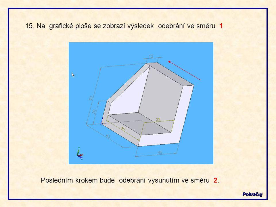 15. Na grafické ploše se zobrazí výsledek odebrání ve směru 1.