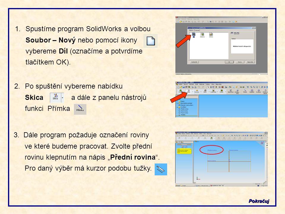 Spustíme program SolidWorks a volbou Soubor – Nový nebo pomocí ikony vybereme Díl (označíme a potvrdíme tlačítkem OK).