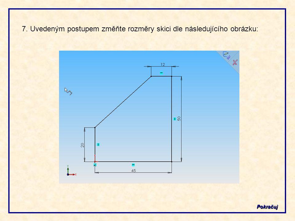 7. Uvedeným postupem změňte rozměry skici dle následujícího obrázku: