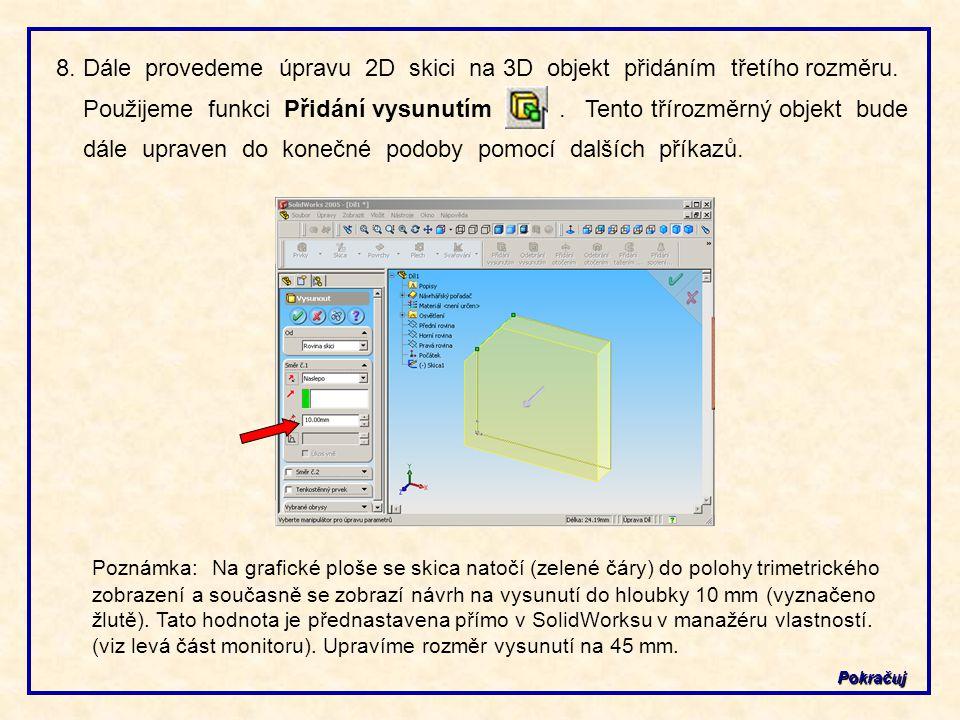 8. Dále provedeme úpravu 2D skici na 3D objekt přidáním třetího rozměru. Použijeme funkci Přidání vysunutím . Tento třírozměrný objekt bude dále upraven do konečné podoby pomocí dalších příkazů.