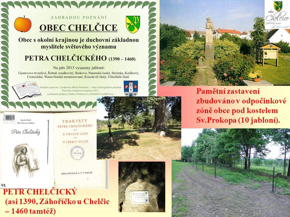 Pamětní zastavení zbudováno v odpočinkové. zóně obce pod kostelem. Sv.Prokopa (10 jabloní). PETR CHELČICKÝ.
