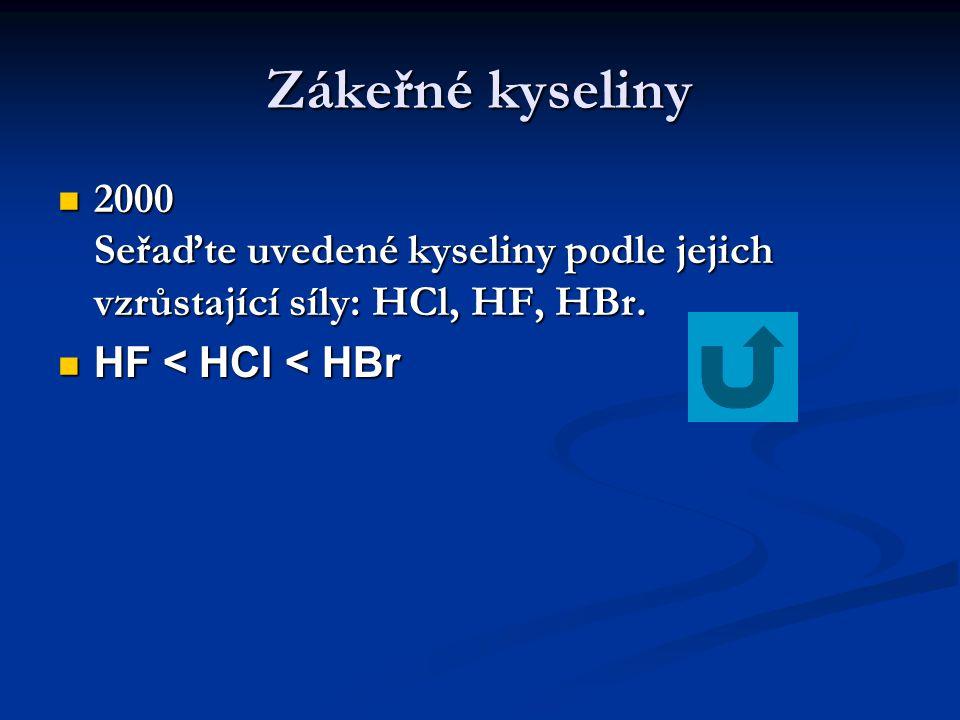 Zákeřné kyseliny 2000 Seřaďte uvedené kyseliny podle jejich vzrůstající síly: HCl, HF, HBr.
