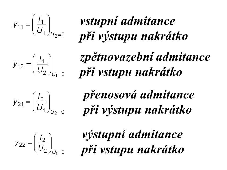 vstupní admitance při výstupu nakrátko. zpětnovazební admitance. při vstupu nakrátko. přenosová admitance.