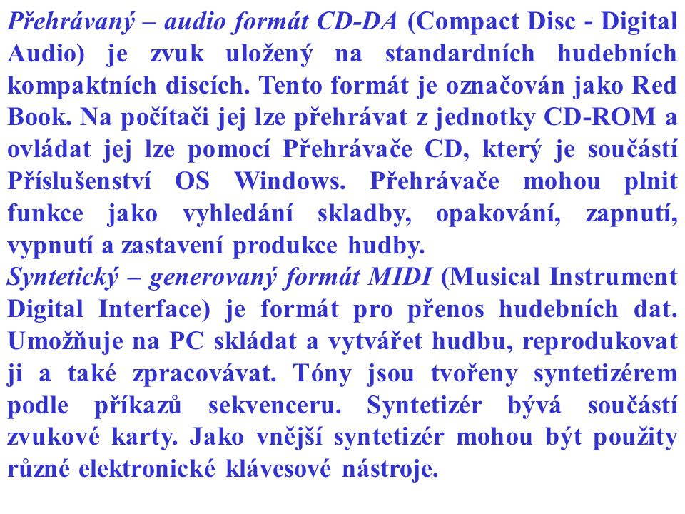 Přehrávaný – audio formát CD-DA (Compact Disc - Digital Audio) je zvuk uložený na standardních hudebních kompaktních discích. Tento formát je označován jako Red Book. Na počítači jej lze přehrávat z jednotky CD-ROM a ovládat jej lze pomocí Přehrávače CD, který je součástí Příslušenství OS Windows. Přehrávače mohou plnit funkce jako vyhledání skladby, opakování, zapnutí, vypnutí a zastavení produkce hudby.