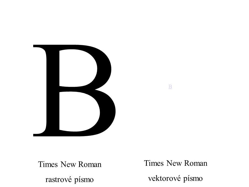 B B Times New Roman rastrové písmo Times New Roman vektorové písmo