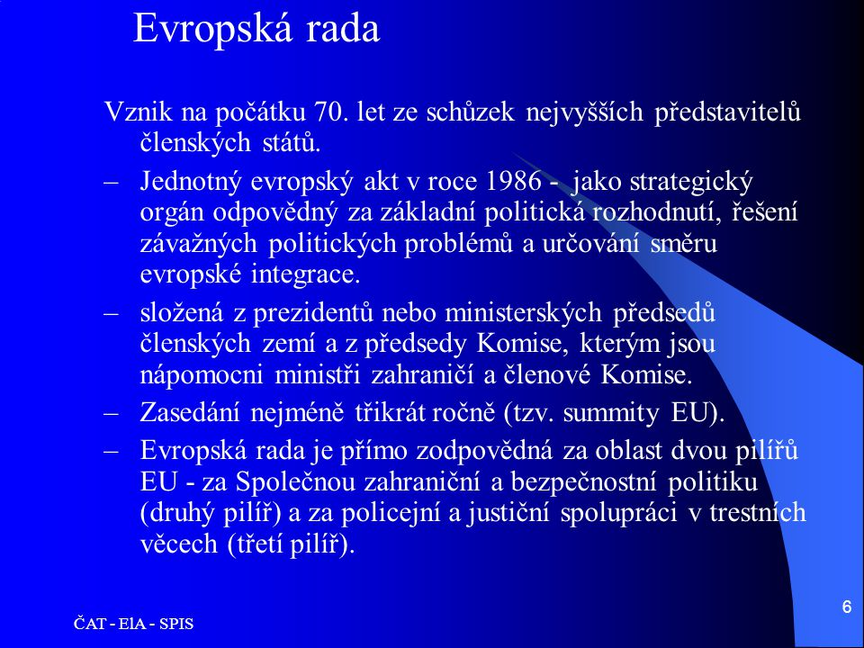 Evropská rada Vznik na počátku 70. let ze schůzek nejvyšších představitelů členských států.