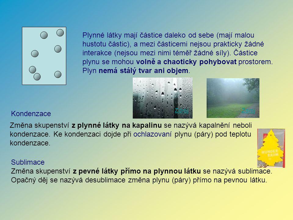 Plynné látky mají částice daleko od sebe (mají malou hustotu částic), a mezi částicemi nejsou prakticky žádné interakce (nejsou mezi nimi téměř žádné síly). Částice plynu se mohou volně a chaoticky pohybovat prostorem. Plyn nemá stálý tvar ani objem.