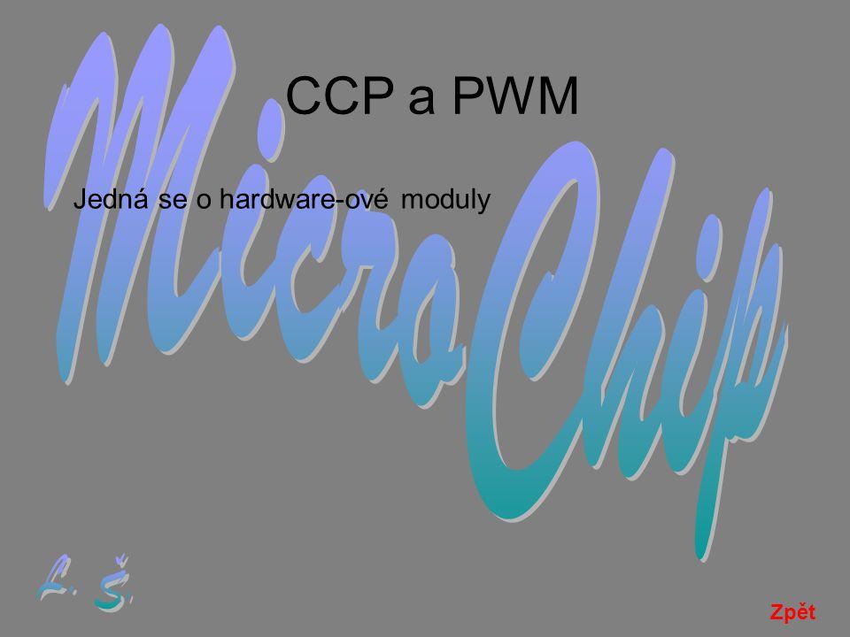 MicroChip CCP a PWM Jedná se o hardware-ové moduly L. Š. Zpět