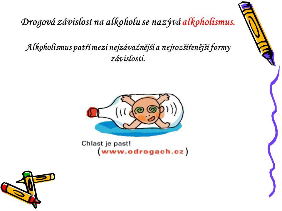 Drogová závislost na alkoholu se nazývá alkoholismus