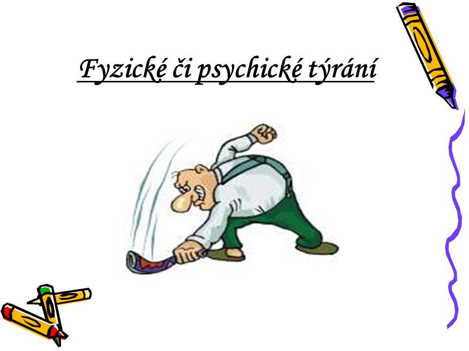 Fyzické či psychické týrání