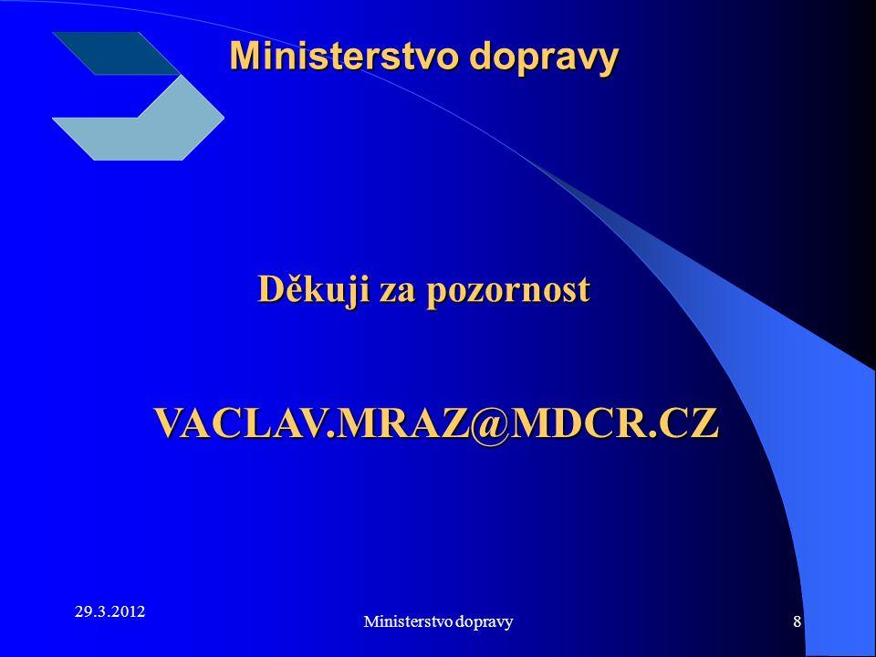 VACLAV.MRAZ@MDCR.CZ Ministerstvo dopravy Děkuji za pozornost 29.3.2012