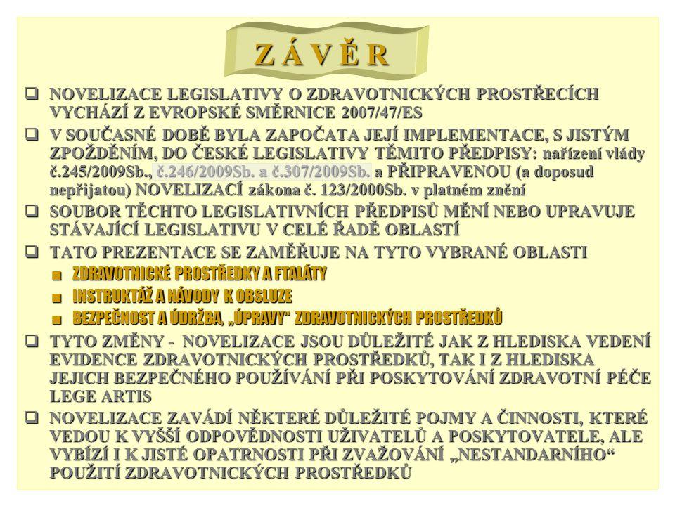 NOVELIZACE LEGISLATIVY O ZDRAVOTNICKÝCH PROSTŘECÍCH VYCHÁZÍ Z EVROPSKÉ SMĚRNICE 2007/47/ES