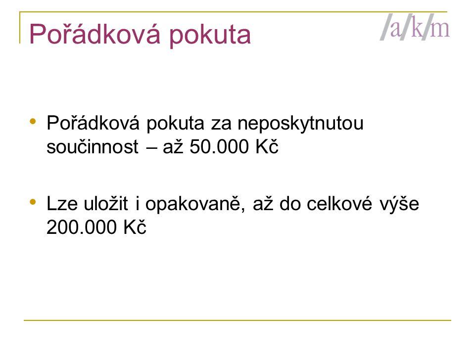 Pořádková pokuta Pořádková pokuta za neposkytnutou součinnost – až 50.000 Kč.