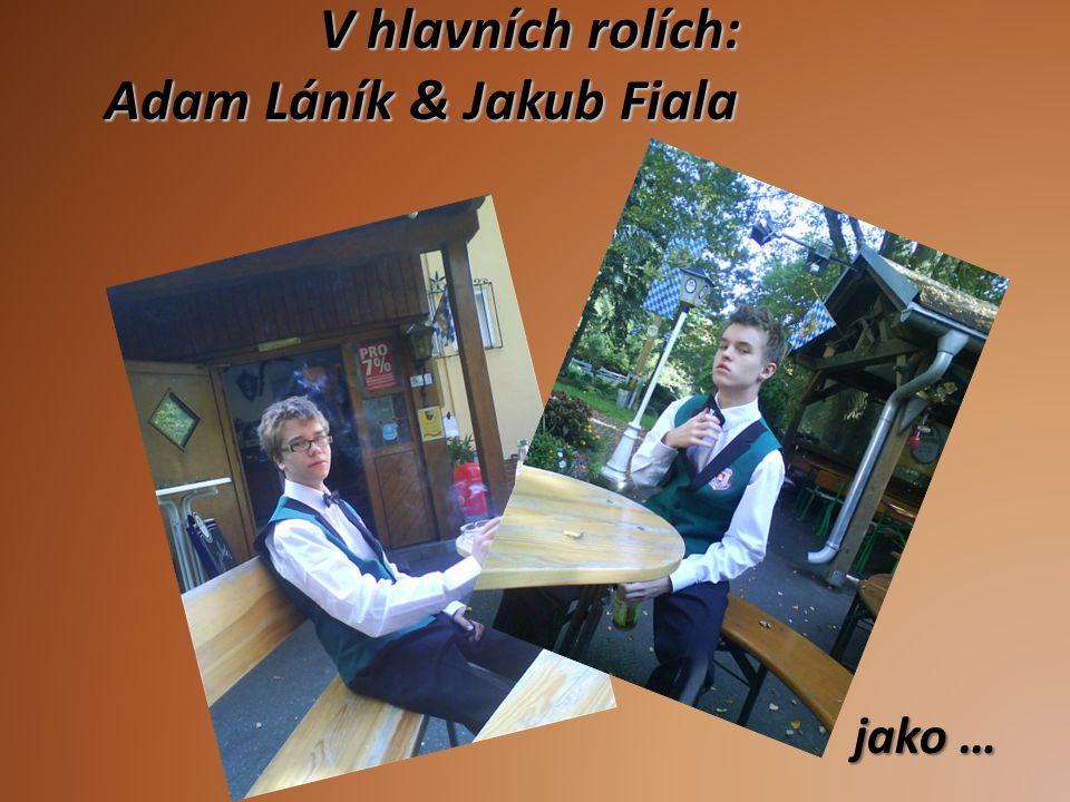 V hlavních rolích: Adam Láník & Jakub Fiala