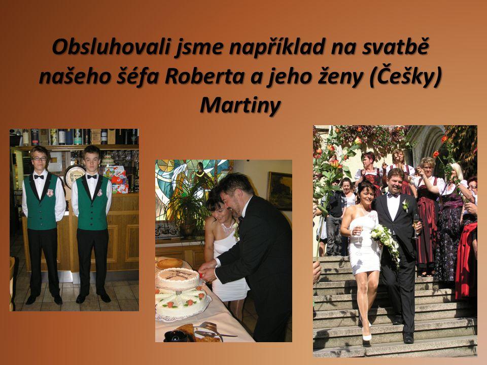 Obsluhovali jsme například na svatbě našeho šéfa Roberta a jeho ženy (Češky) Martiny