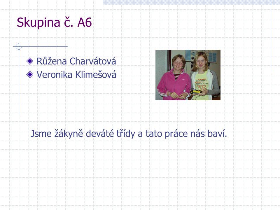 Skupina č. A6 Růžena Charvátová Veronika Klimešová