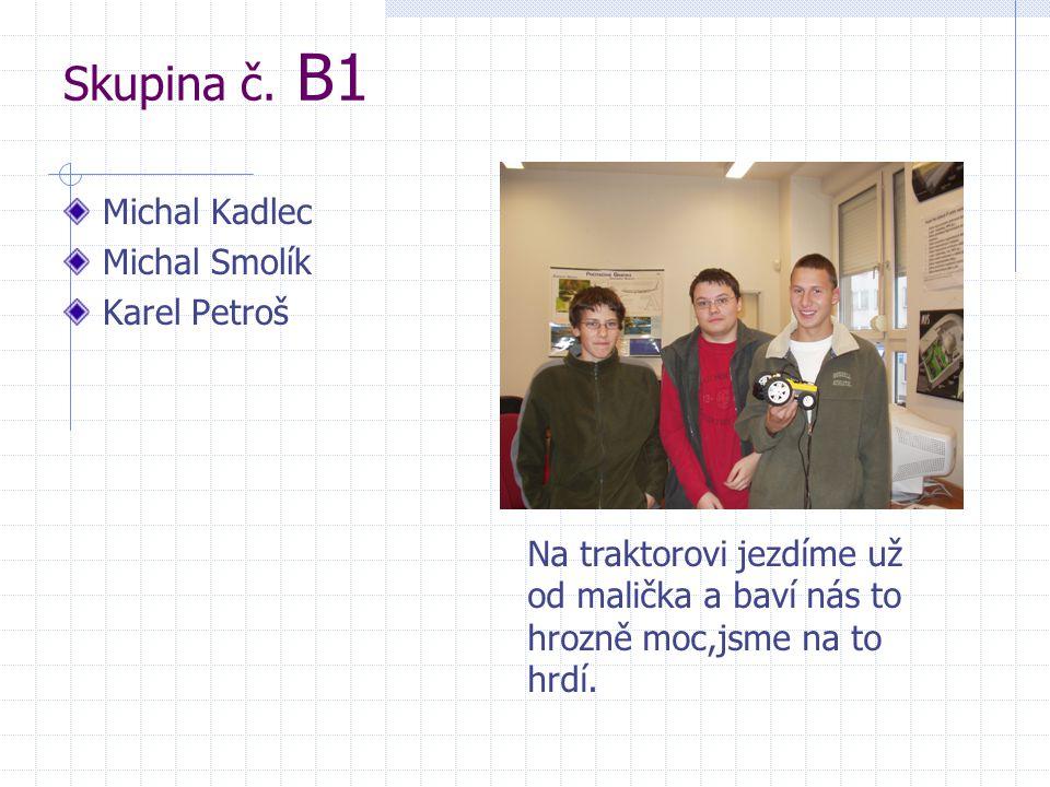Skupina č. B1 Michal Kadlec Michal Smolík Karel Petroš