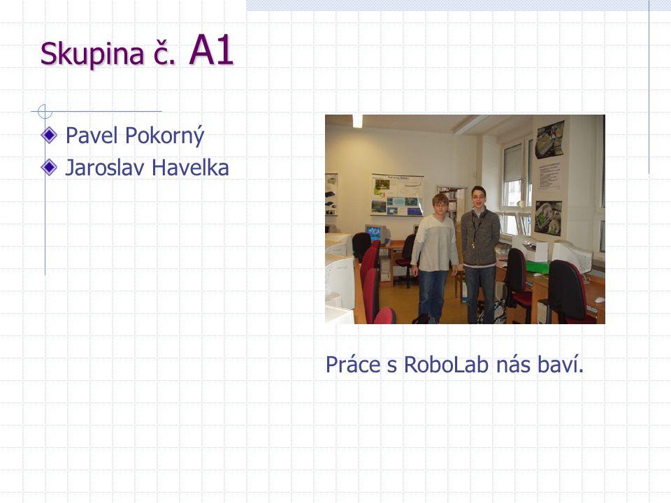 Skupina č. A1 Pavel Pokorný Jaroslav Havelka Práce s RoboLab nás baví.