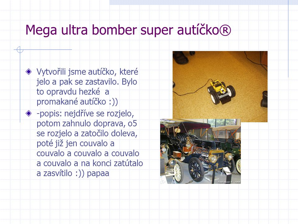 Mega ultra bomber super autíčko®