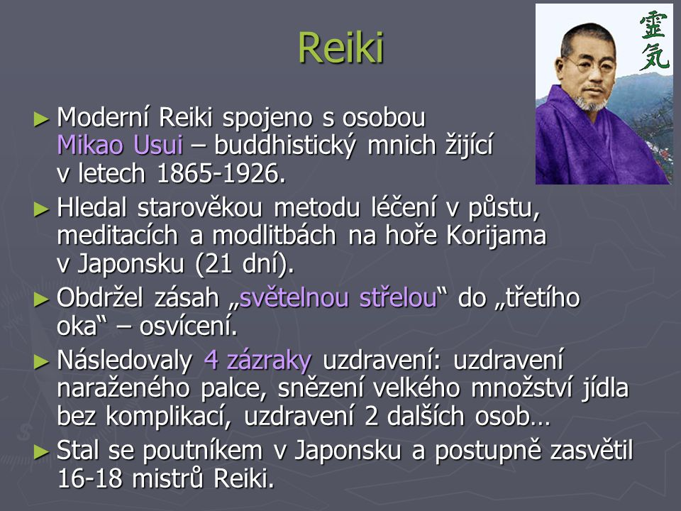 Reiki Moderní Reiki spojeno s osobou Mikao Usui – buddhistický mnich žijící v letech 1865-1926.