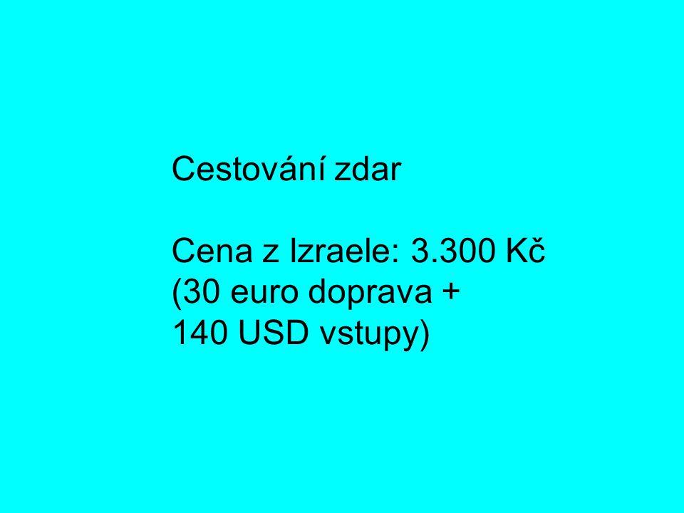 Cestování zdar Cena z Izraele: 3.300 Kč (30 euro doprava + 140 USD vstupy)