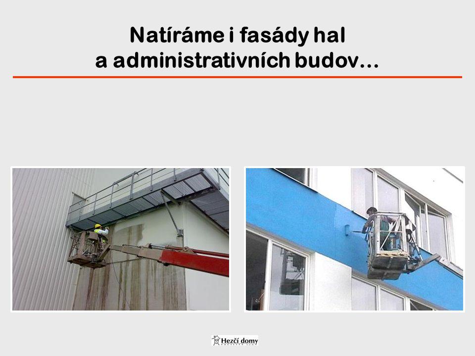 Natíráme i fasády hal a administrativních budov…