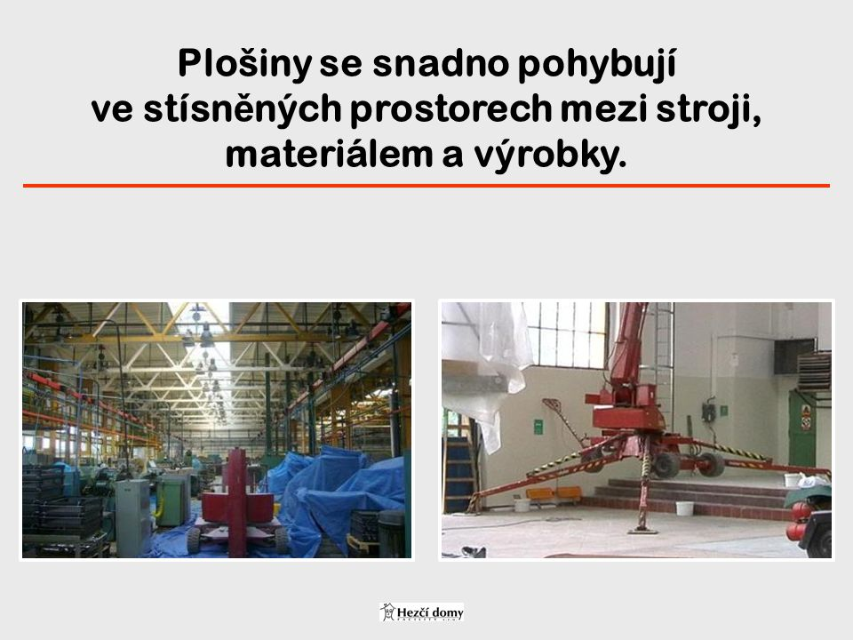 Plošiny se snadno pohybují ve stísněných prostorech mezi stroji, materiálem a výrobky.