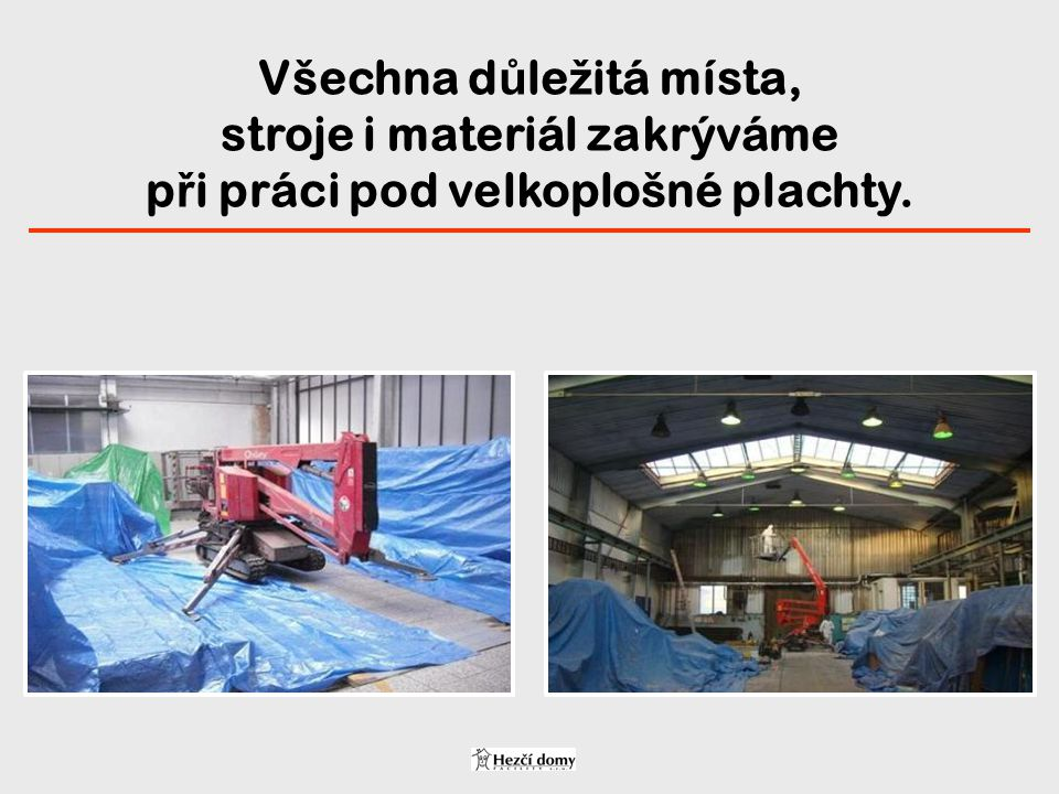 Všechna důležitá místa, stroje i materiál zakrýváme při práci pod velkoplošné plachty.