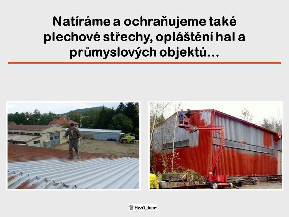 Natíráme a ochraňujeme také plechové střechy, opláštění hal a průmyslových objektů…