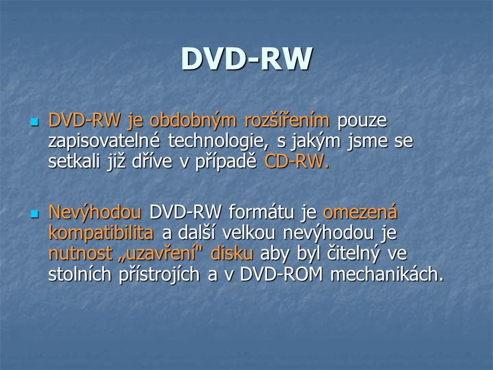 DVD-RW DVD-RW je obdobným rozšířením pouze zapisovatelné technologie, s jakým jsme se setkali již dříve v případě CD-RW.