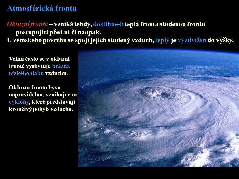Atmosférická fronta Okluzní fronta – vzniká tehdy, dostihne-li teplá fronta studenou frontu postupující před ní či naopak.