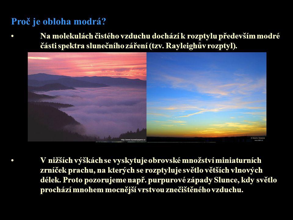 Proč je obloha modrá Na molekulách čistého vzduchu dochází k rozptylu především modré části spektra slunečního záření (tzv. Rayleighův rozptyl).