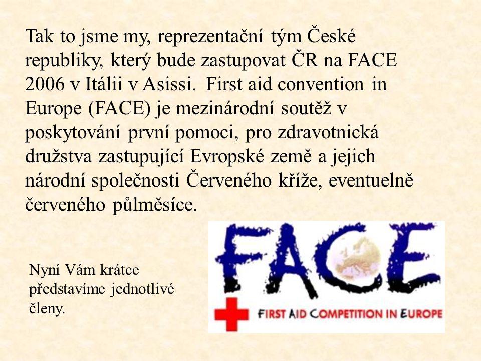 Tak to jsme my, reprezentační tým České republiky, který bude zastupovat ČR na FACE 2006 v Itálii v Asissi. First aid convention in Europe (FACE) je mezinárodní soutěž v poskytování první pomoci, pro zdravotnická družstva zastupující Evropské země a jejich národní společnosti Červeného kříže, eventuelně červeného půlměsíce.